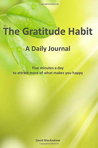 """The Gratitude Habit - A Daily Journal: Five minutes a day to attract more of what makes you happy. (6"""" x 9"""") Paperback, 246 pages, Habit Journals Series, (Journal, Book, Notebook) (Volume 1) pdf"""