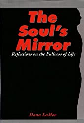 The Soul's Mirror: Reflections on the Fullness of Life by Dana LaMon (1998-01-15)