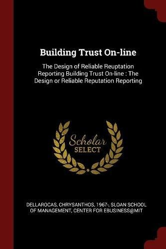 Download Building Trust On-line: The Design of Reliable Reuptation Reporting Building Trust On-line : The Design or Reliable Reputation Reporting PDF
