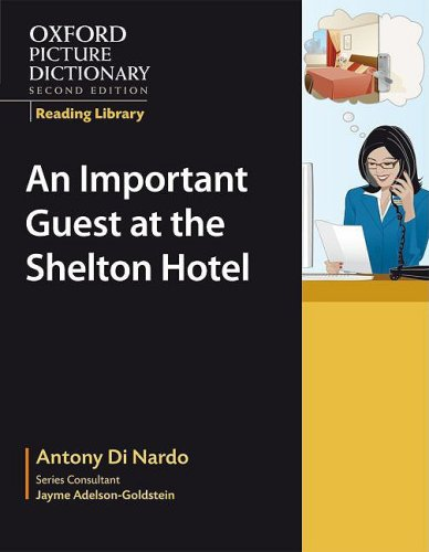 Oxford Picture Dictionary Reading Library: An Important Visitor at the Shelton Hotel (Workplace) (Oxford Picture Diction
