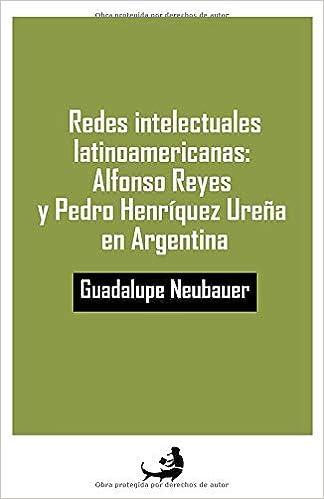 Redes intelectuales latinoamericanas: Alfonso Reyes y Pedro ...