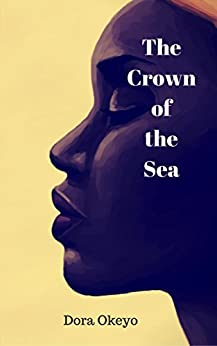 The Crown of the Sea by [Dora Okeyo]