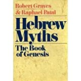 Hebrew Myths: The Book of Genesis by Robert Graves