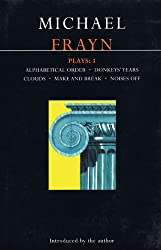 Frayn Plays: 1: Alphabetical Order , Donkeys' Years , Clouds , Make and Break , Noises Off (Methuen's World Dramatists) (Vol 1)