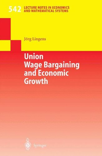 Union Wage Bargaining and Economic Growth (Lecture Notes in Economics and Mathematical Systems)