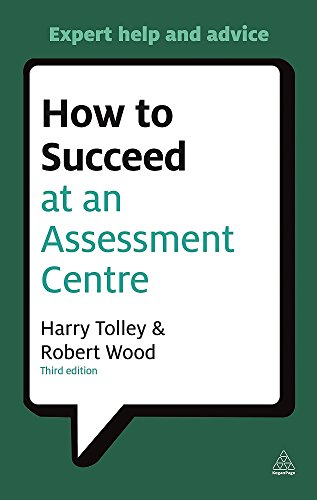 How to Succeed at an Assessment Centre: Essential Preparation for Psychometric Tests Group and Role-play Exercises Panel Interviews and Presentations (Careers & Testing)