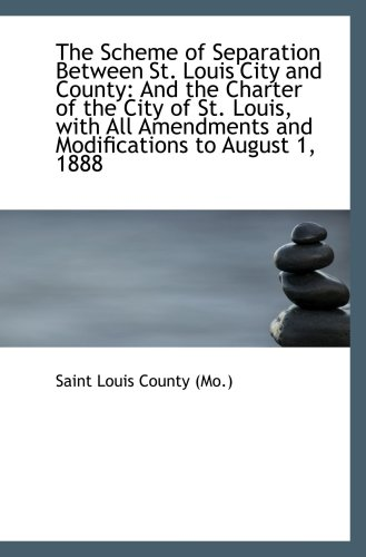 The Scheme of Separation Between St. Louis City and County: And the Charter of the City of St. ()