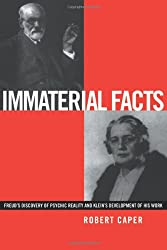 Immaterial Facts: Freud's Discovery of Psychic Reality and Klein's Development of His Work: Freud's Discovery of Psychic Reality and Melanie Klein's Development of His Work