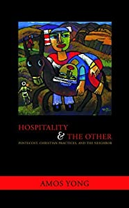 Hospitality and the Other: Pentecost, Christian Practices, and the Neighbor (Faith Meets Faith Series)
