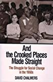 And the Crooked Places Made Straight : The Struggle for Social Change in the 1960s, Chalmers, David, 0801841747