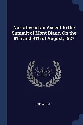 Narrative of an Ascent to the Summit of Mont Blanc, On the 8Th and 9Th of August, 1827 PDF