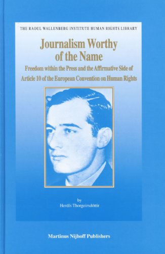 Journalism Worthy of the Name: Freedom Within the Press And the Affirmative Side of Article 10 of the European Conventio