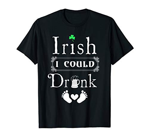 (Irish I Could Drink T Shirt Funny Maternity Shirt)