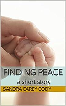 Finding Peace: a short story by [Cody, Sandra Carey]