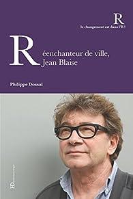 Réenchanteur de ville, Jean Blaise par Philippe Dossal