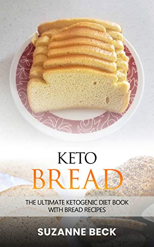 Keto Bread: The ultimate ketogenic diet book With bread recipes (includes  pizza, muffin, bagel, cracker, cookies) - Low-carb recipes to enhance  weight