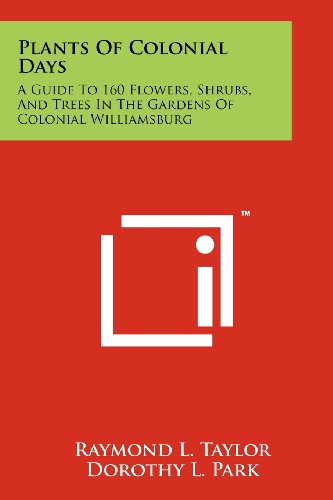 (Plants of Colonial Days: A Guide to 160 Flowers, Shrubs, and Trees in the Gardens of Colonial Williamsburg)
