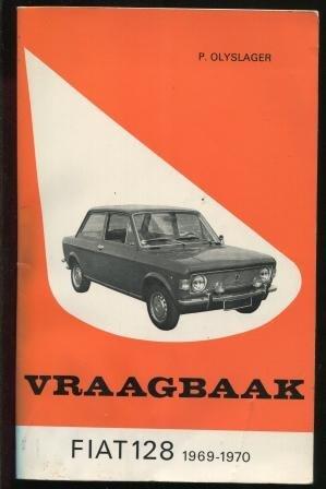 Vraagbaak voor Uw Fiat 128: Een complete handleiding voor de typen: Coach, sedan en stationcar, 1969-1970 (Dutch Edition)
