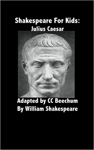 8a35e4558e6f65 Shakespeare for Kids: Julius Caesar: CC Beechum: 9781479306541: Amazon.com:  Books