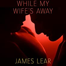 While My Wife's Away Audiobook by James Lear Narrated by Campy