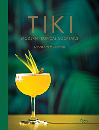 Tiki: Modern Tropical Cocktails by Shannon Mustipher