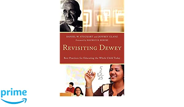 Revisiting Dewey: Best Practices for Educating the Whole Child Today