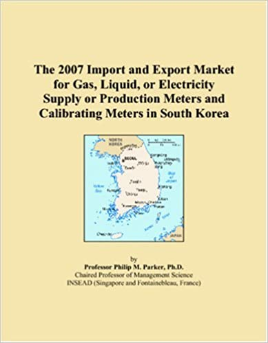 The 2007 Import and Export Market for Gas, Liquid, or Electricity Supply or Production Meters and Calibrating Meters in South Korea [2006] (Author) Philip M. Parker