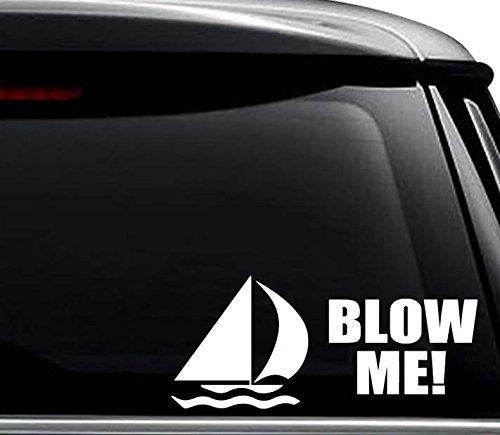 Blow Me Sailboat Sailing Decal Sticker For Use On Laptop, Helmet, Car, Truck, Motorcycle, Windows, Bumper, Wall, and Decor Size- [6 inch] / [15 cm] Wide / Color- Matte White