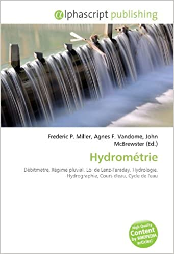 Livres Hydrométrie: Débitmètre, Régime pluvial, Loi de Lenz-Faraday, Hydrologie, Hydrographie, Cours d'eau, Cycle de l'eau pdf, epub ebook