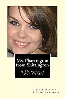 Ms. Phartington from Shittington: A Humorous Love Story by [Yearsley, Janet, Bookwrighter, Luke]