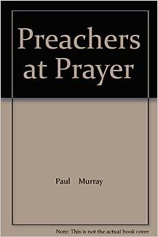 Book Preachers at Prayer by Dr. Paul Murray (2009-01-01)