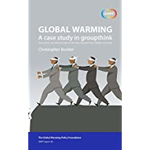 Global Warming: A Case Study in Groupthink: How science can shed new light on the most important non-debate of our time (GWPF Report Book 28)