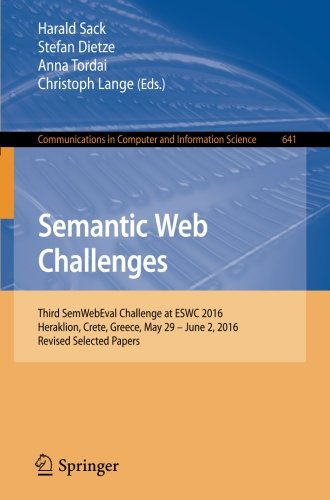 Semantic Web Challenges: Third SemWebEval Challenge at ESWC 2016, Heraklion, Crete, Greece, May 29 - June 2, 2016, Revised Selected Papers (Communications in Computer and Information Science)