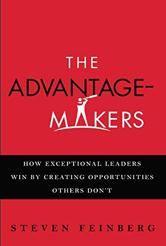 Download The Advantage-Makers: How Exceptional Leaders Win by Creating Opportunities Others Don't PDF