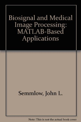 Biosignal and Medical Image Processing: MATLAB-Based Applications pdf epub