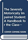 img - for The Severely Motorically Impaired Student: A Handbook for the Classroom Teacher book / textbook / text book