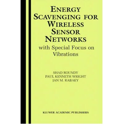 [(Energy Scavenging for Wireless Sensor Networks: With Special Focus on Vibrations )] [Author: Shad Roundy] [Jan-2004]