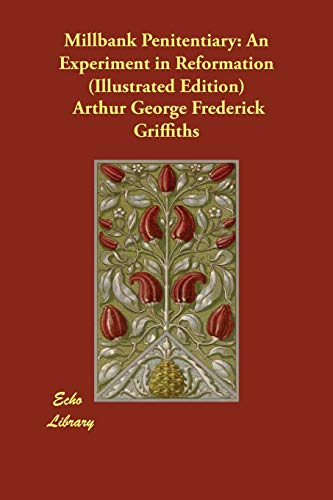 Millbank Penitentiary: An Experiment in Reformation (Illustrated Edition) Arthur George Frederick Griffiths