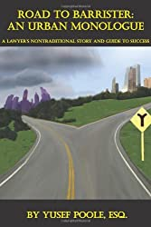 Road to Barrister:  An Urban Monologue: A Lawyer's Nontraditional Story and Guide to Success