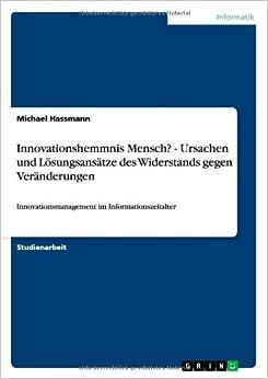 Innovationshemmnis Mensch? - Ursachen und Lösungsansätze des Widerstands gegen Veränderungen