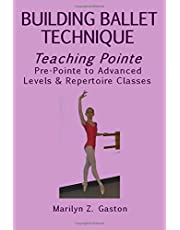 Building Ballet Technique, Teaching Pointe: Pre-Pointe to Advanced Levels & Repertoire Classes