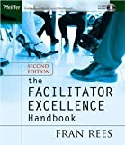 The Facilitator Excellence Handbook [Paperback] [2005] 2 Ed. Fran Rees