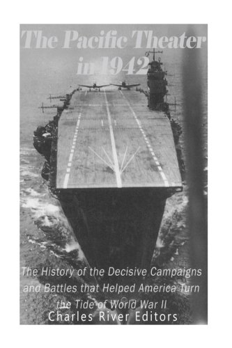 The Pacific Theater in 1942: The History of the Decisive Campaigns and Battles that Helped America Turn the Tide of World War II ebook