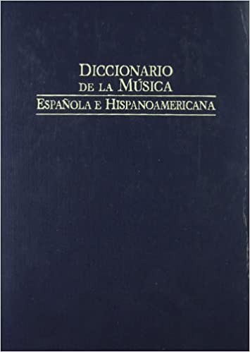 Diccionario de la música española e hispanoamericana / Dictionary of Spanish and Latin American music: 7