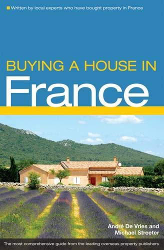 Buying a House in France: The Complete Guide to Buying Property in France Michael Streeter