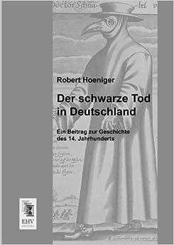 Book Der schwarze Tod in Deutschland: Ein Beitrag zur Geschichte des 14. Jahrhunderts (German Edition)