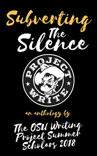OSU WP 2018 Anthology: Subverting the Silence (Oklahoma State University Writing Project Summer Institute Anthologies)