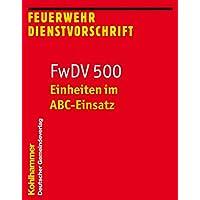 Einheiten im ABC-Einsatz: FwDV 500; Feuerwehr-Dienstvorschrift 500; Stand: Januar 2012 (Feuerwehr-Dienstvorschriften (FwDV), Band 500)