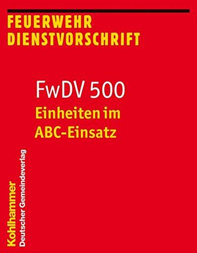 einheiten-im-abc-einsatz-fwdv-500-feuerwehr-dienstvorschrift-500-stand-januar-2012-feuerwehrdienstvorschriften-fwdv-band-500