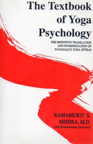 The Textbook of Yoga Psychology: the Definitive Translation and Interpretation of Patanjali's Yoga Sutras for Meaningful